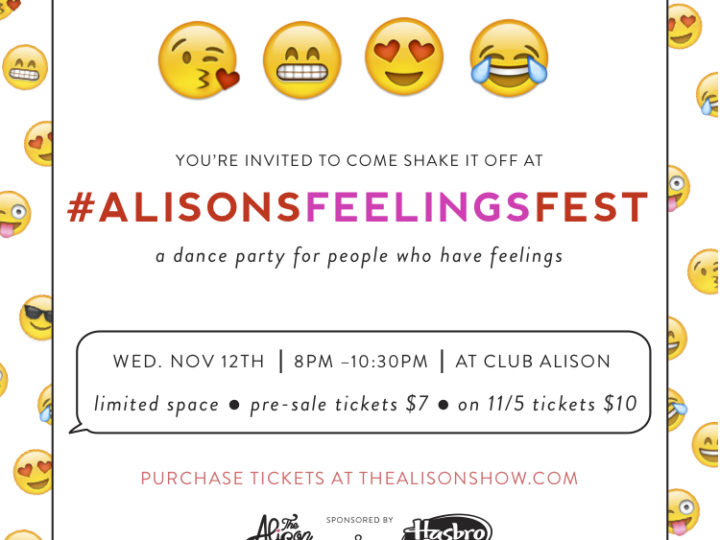 #alisonsfeelingsfest a dance party for awesome people!